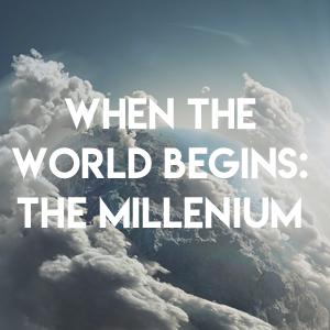 When The World  Begins: Millennium