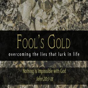 Fool's Gold: Overcoming the Lies that Lurk in Life