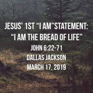 Jesus' 1st I AM Statement:  I AM the Bread of LIfe