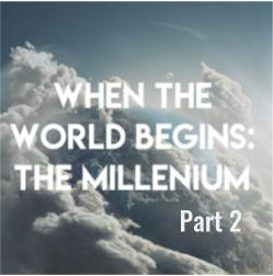 When the World Begins:  Millennium Part 2