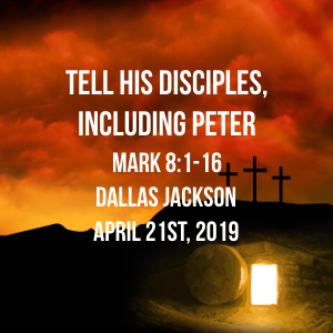 Tell His Disciples, Including Peter